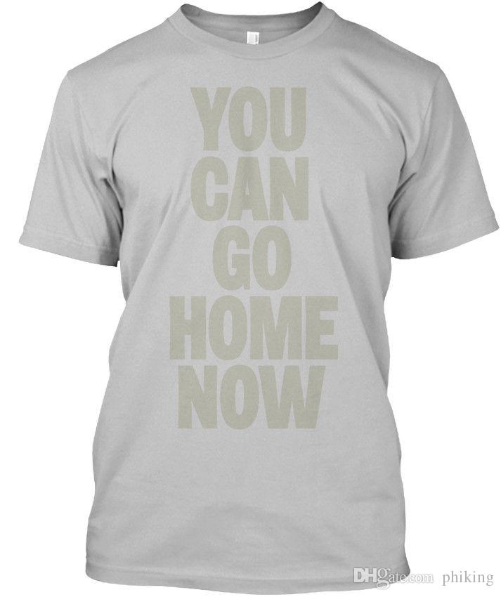 5857b275dd8 You Can Go Home Now Standard Unisex T Shirt T Shirt Men Male Premium Short  Sleeve Thanksgiving Day Custom Big Size Men'S Tee Shirts One Day Shirts  Themed ...