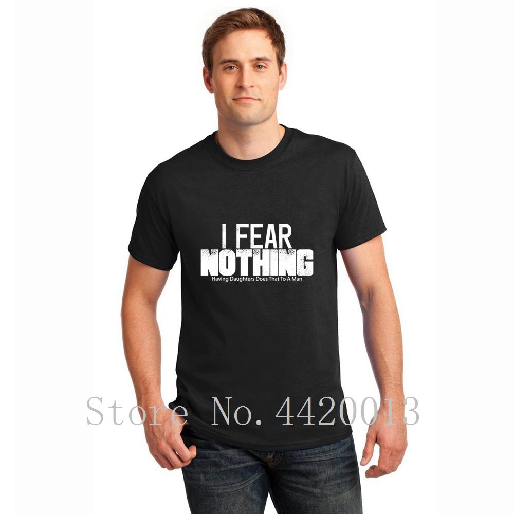 ed6e519879021 Customized Cotton S XXXL I Fear Nothing Having Daughters Does That Funny  Father S Day Letters Normal HipHop Tops Men Tshirt Best Site For T Shirts  Funny T ...