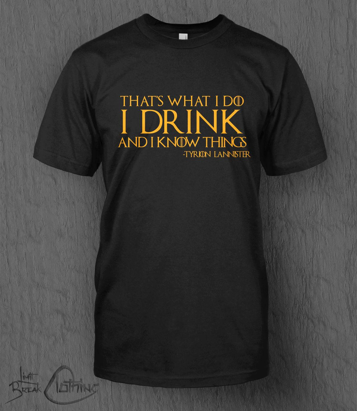 89c019f225c Details zu Game of Thrones T-Shirt I Drink And I Know Things MEN S Tyrion  Lannister Quote Unisex Funny High Quality Casual Printing