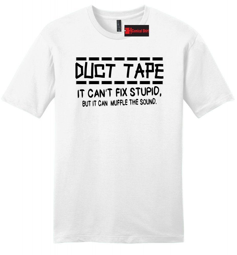 14a42dcd0 Duct Tape Cant Fix Stupid Can Muffle Sound Funny Mens Soft T Shirt Rude Tee  Z2 Funny Unisex Casual Tee Gift Best Funny T Shirts Really Cool T Shirts  From ...