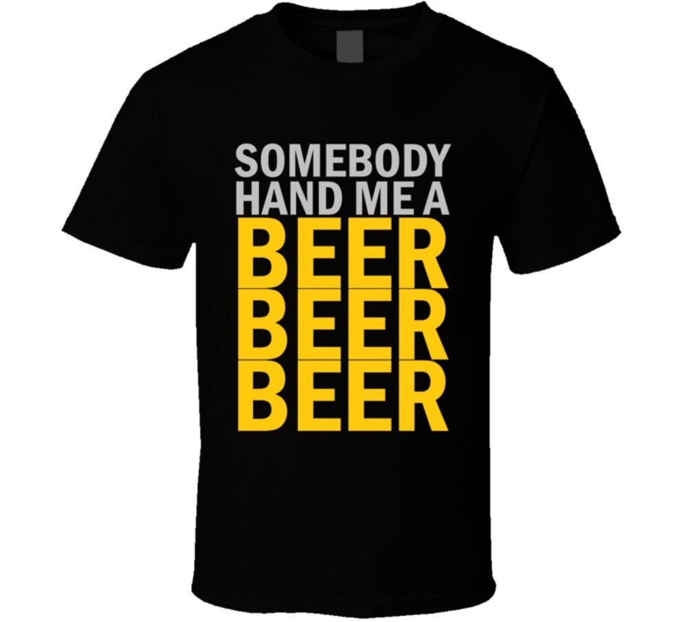 734f56a2 Somebody Hand Me A BEER BEER BEER T Shirt Funny Tees Funny T Shirts For  Women From Shirtainly, $11.01| DHgate.Com