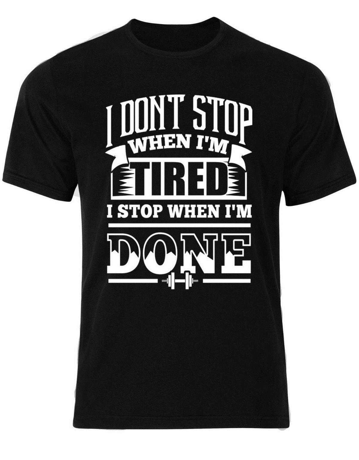 6b677637 I Don't Stop When I'm Tired I Stop When I'm Done Quotes 2018 Men T shirt  AM09