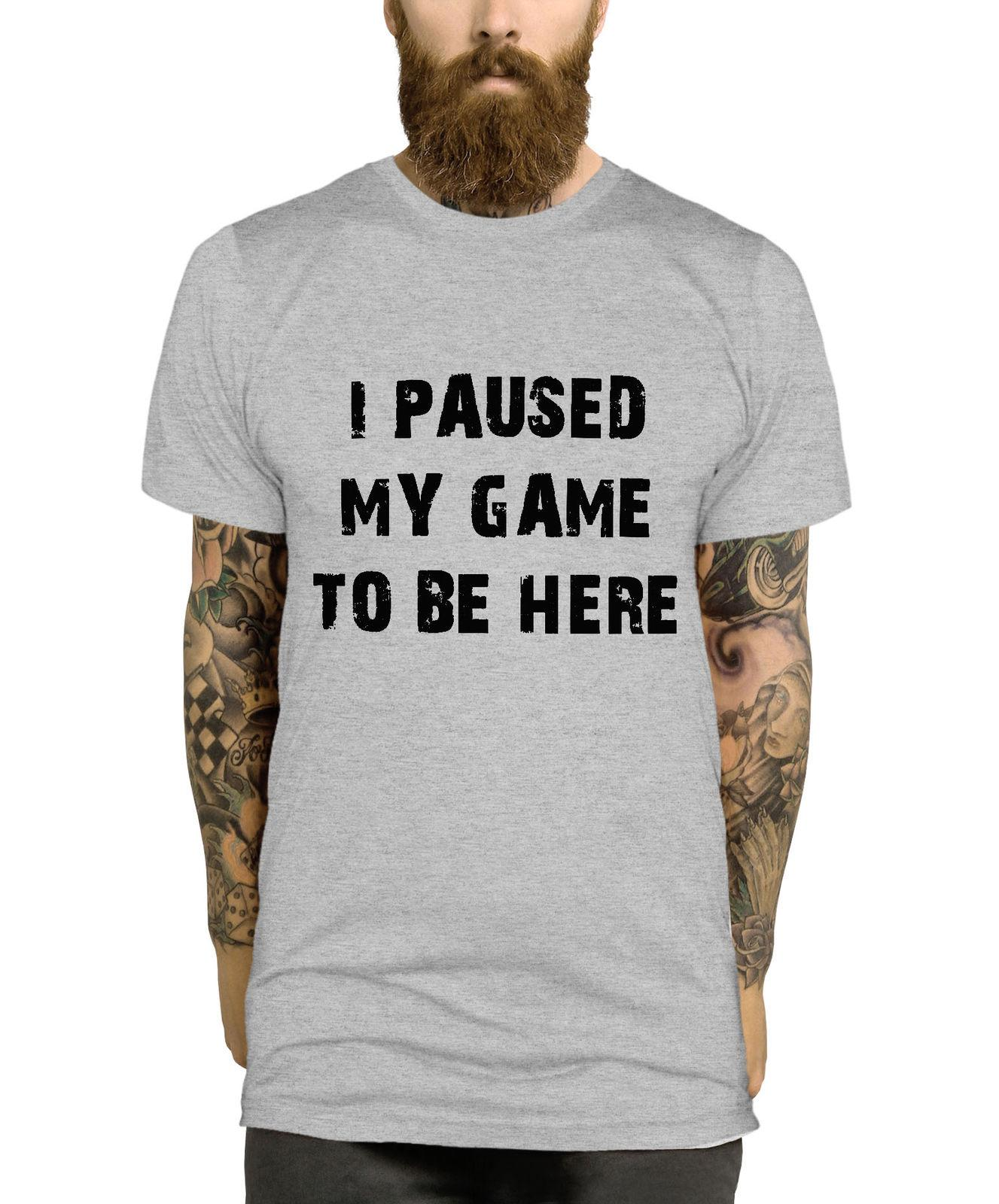 f6ea8b69 I Paused My Game To Be Here T Shirt Funny Gaming Gamer Top Men Gift Child  L320Funny Unisex Casual Gift Funny Political T Shirts Tee Designs From ...