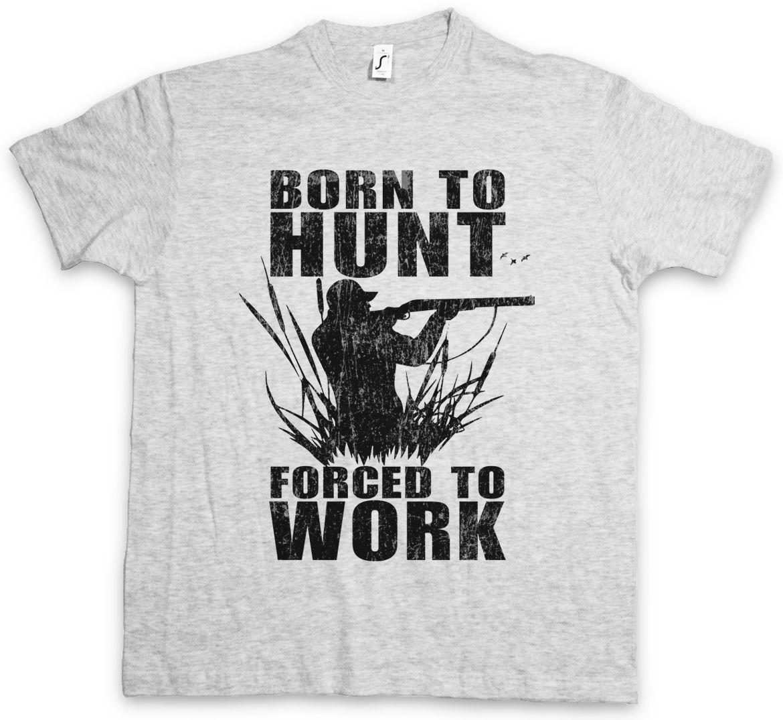 ca377ad48 BORN TO HUNT T SHIRT Hunter Deer Bear Hunting Sport Rack Rifle Gun Hunt Tee  Shirt Hipster Harajuku Brand Clothing T Shirt Printable T Shirts T Shrits  From ...