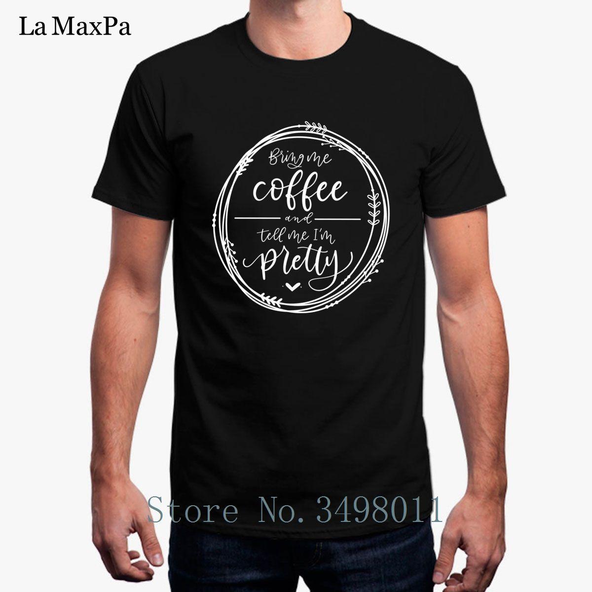 ecfb21009 New Arrival T Shirt Men Bring Me Coffee And Tell Me I'M Pretty Mug Tshirt  Unisex Round Collar Cool T Shirt Men Rude T Shirt Shirt With T Shirt From  ...