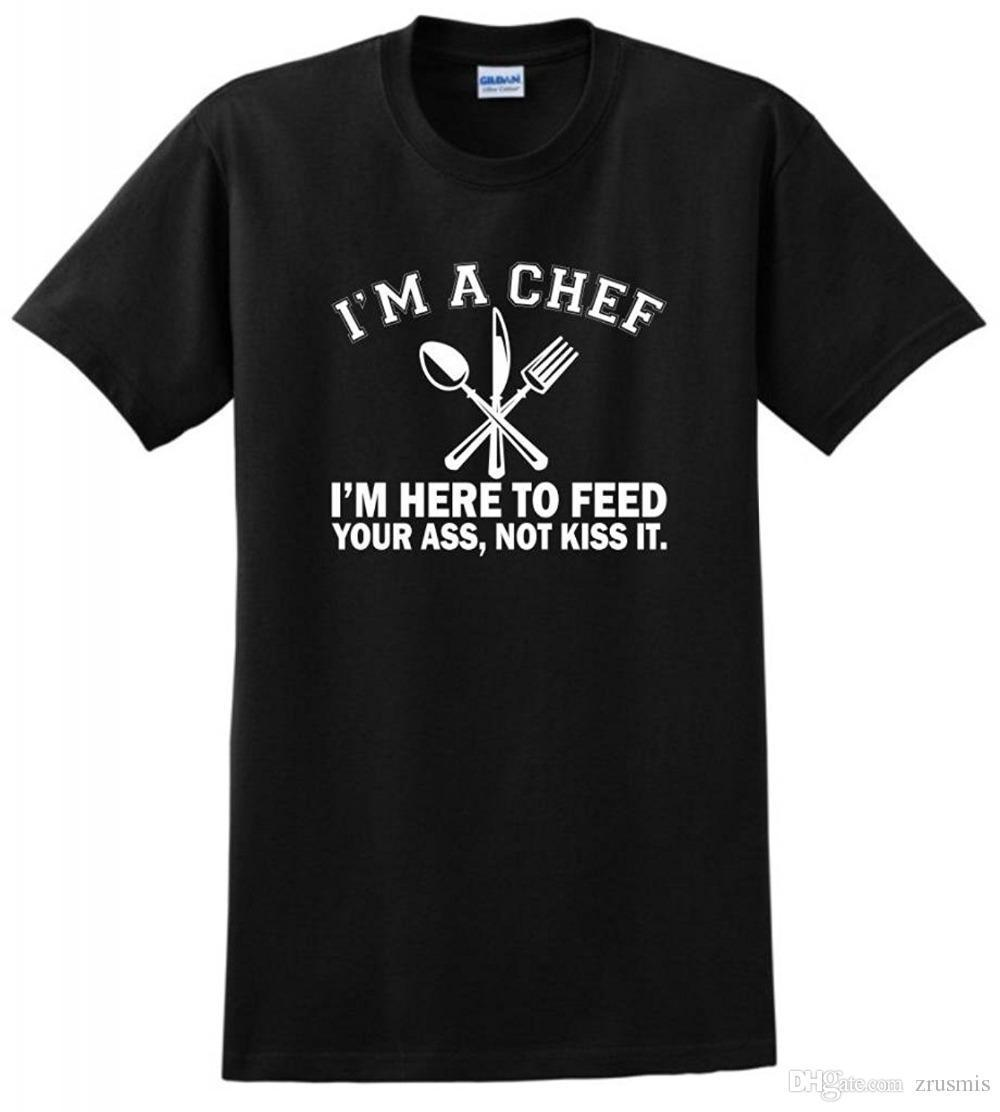 2018 New Summer T-shirts I'm a Chef I'm Here to Feed Your Ass Not Kiss It T-Shirt High Quality Casual Clothing