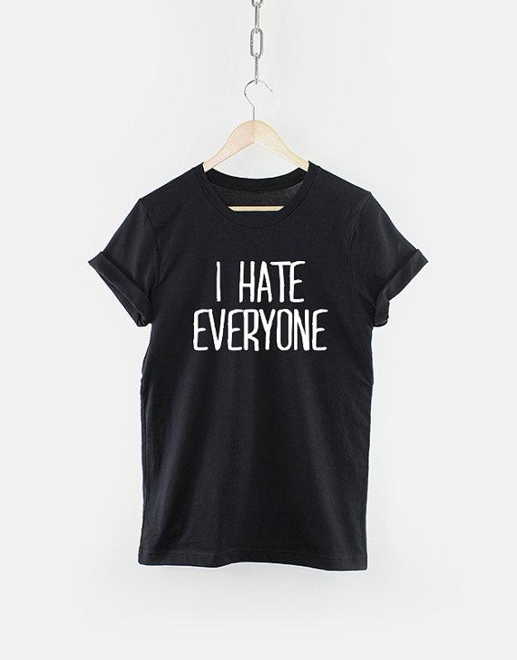 I Hate Everyone Funny TShirt T Shirt With Sayings Tumblr T Shirt For Teens  Teenage Girl Clothes Gifts Graphic Tee Women T Shirts T Shirts Only Awesome  Tee ...