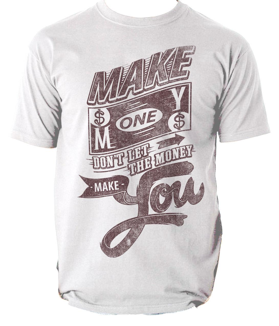 MAKE MONEY T Shirt DOLLAR BILL DONT LET THE MONEY MAKE YOU Mens Tee Great  Tees Latest Designer T Shirts From Beidhgate09 654fafcdcd79