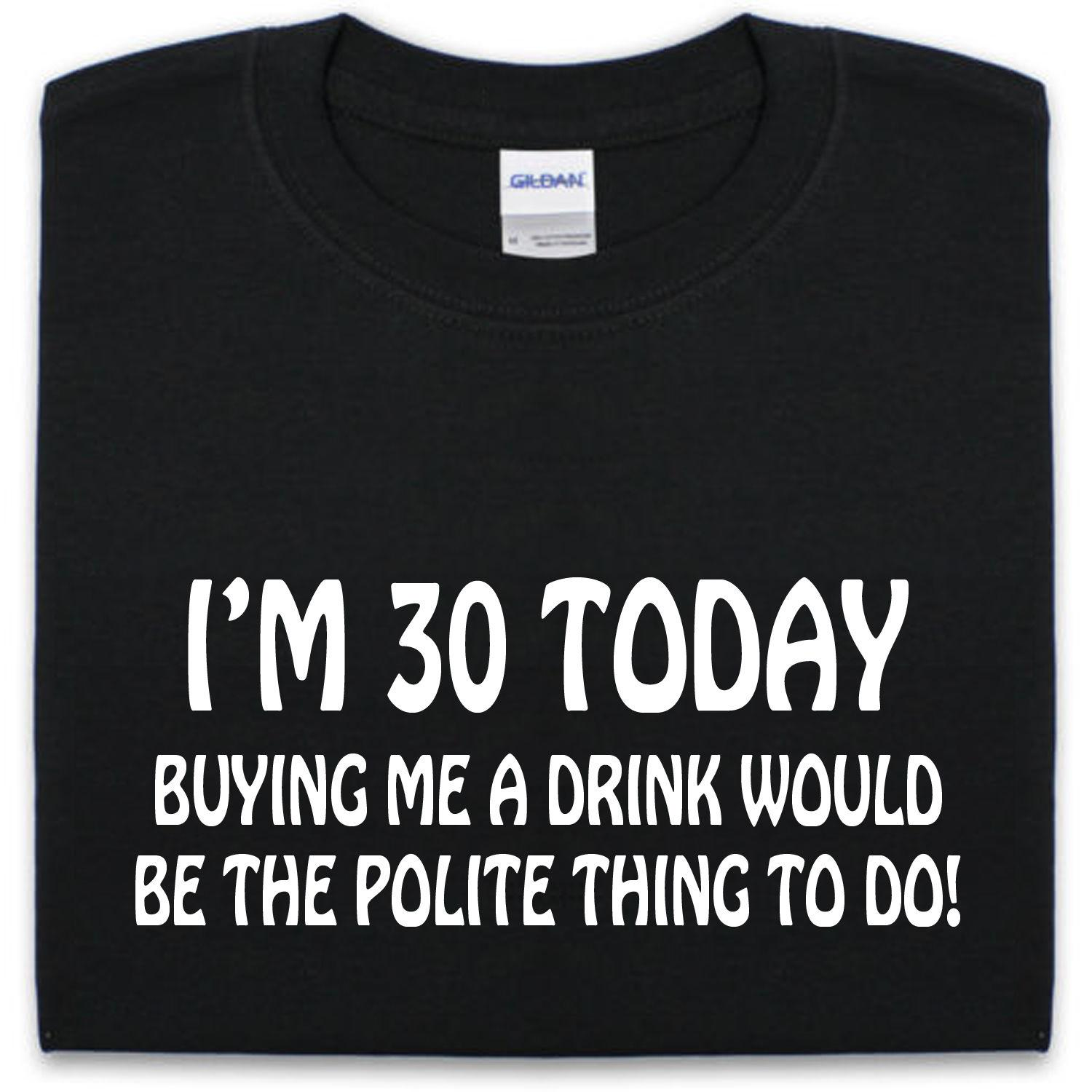 ad4d26a0a6 30th BIRTHDAY T Shirt S XXL Mens Womens Present Novelty Gift Funny Joke  Drink But T Shirts T Shirts Funky From Daddymaher, $11.01| DHgate.Com