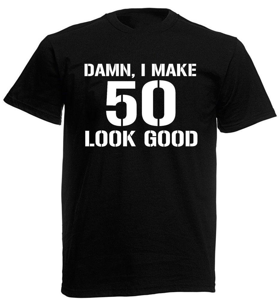 e95b5b53 Damn 50 T Shirt Mens Funny 50th Birthday Gifts Presents Ideas For 50 Year  Olds Mens 2018 Fashion Brand T Shirt O Neck 100%cotton Funky T Shirts Online  ...