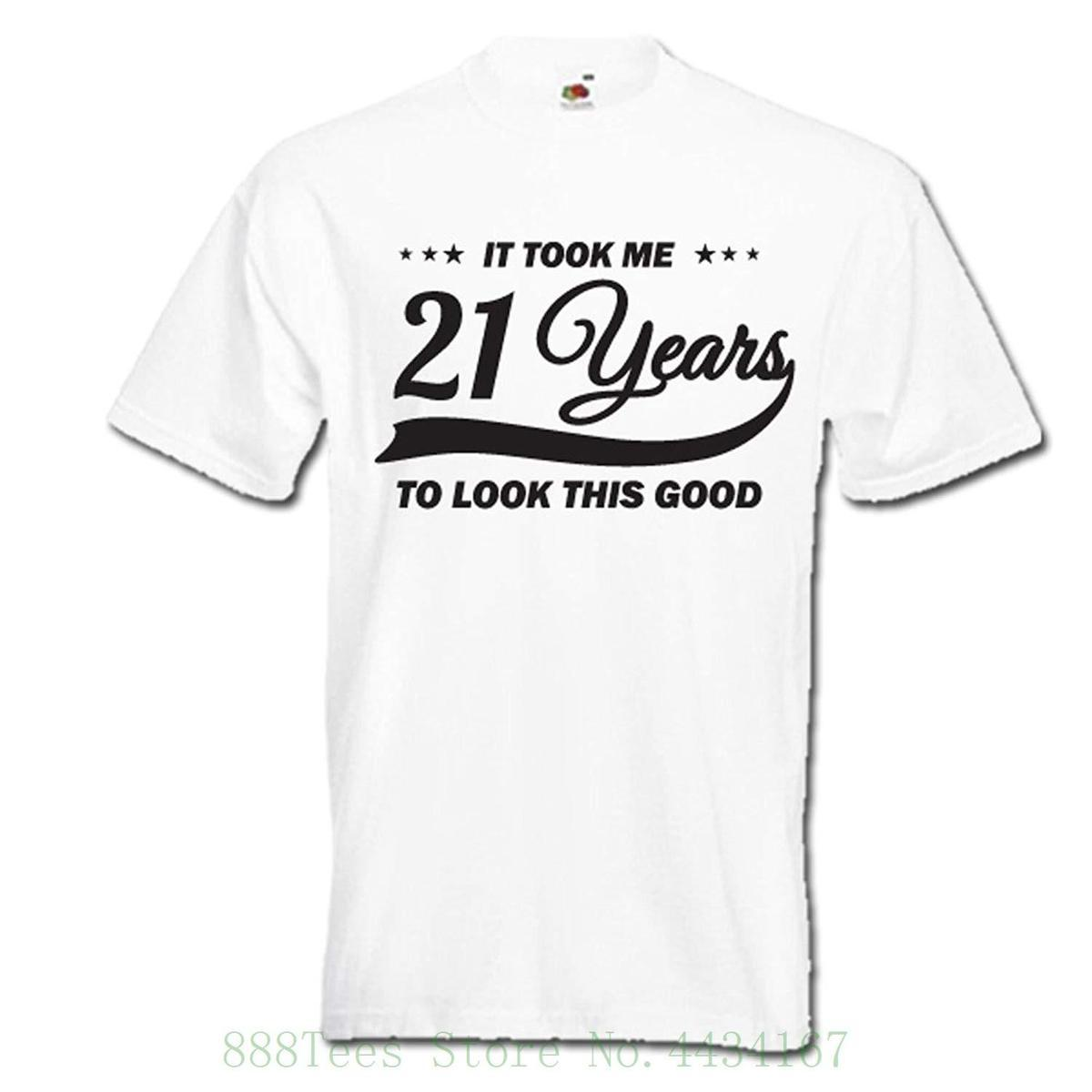 It Took Me 21 Years To Look This Good 21st Birthday Gift Idea Funny Mens Womens T Shirt Print Men Summer Band Shirts Designs
