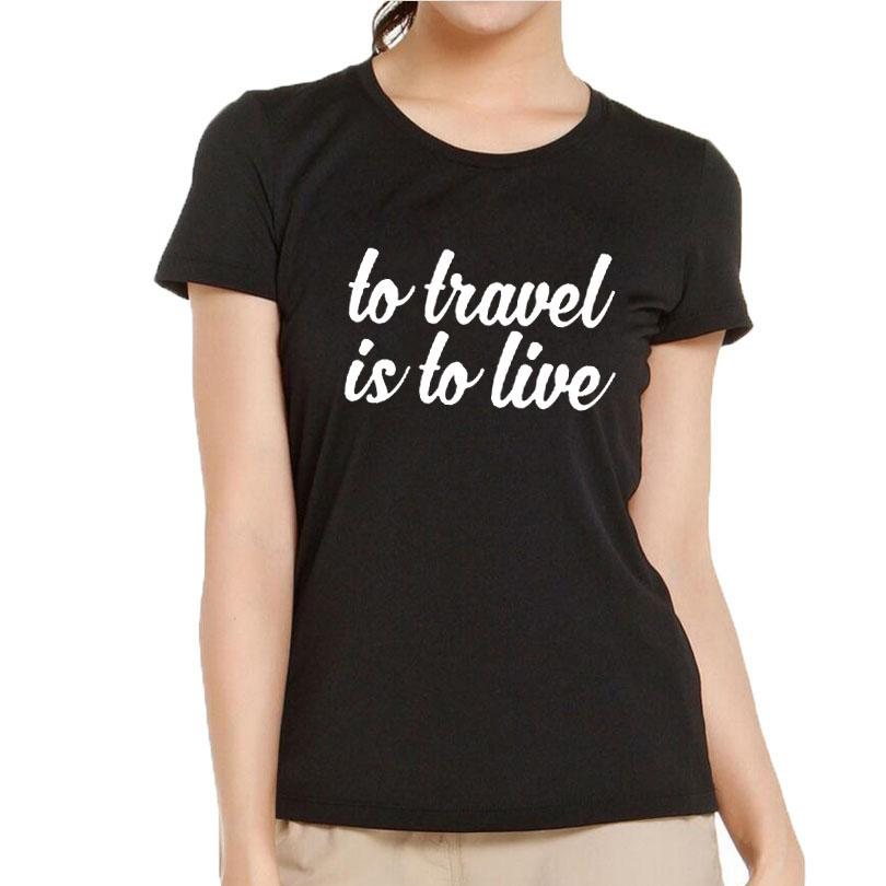 777cd32b731b31 Women's Tee To Travel Is To Live Hipster Positive Slogan T Shirt 2018  Fashion Travel Harajuku Saying T Shirt Women Summer Tops