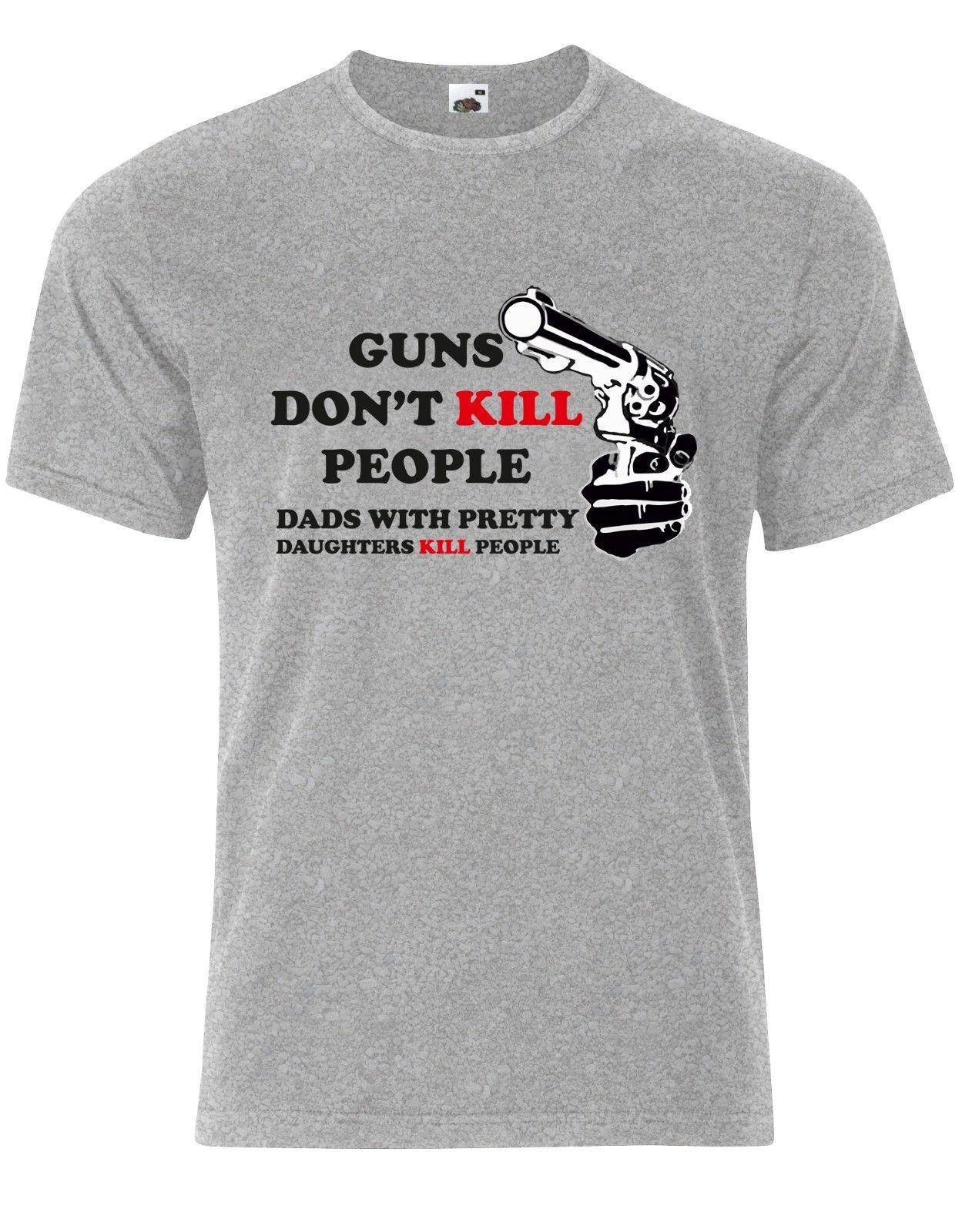f19ec789 Guns don't kill people Dads do Girls Fathers Quote Mens Tshirt Tee Top AJ87  Cool Casual pride t shirt men Unisex New Fashion tshirt