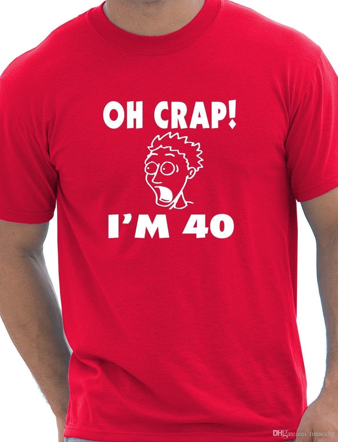 Oh Crap 40th Birthday Present Funny Mens Gift T Shirt Size S XXL 1 And From Jie80 1467