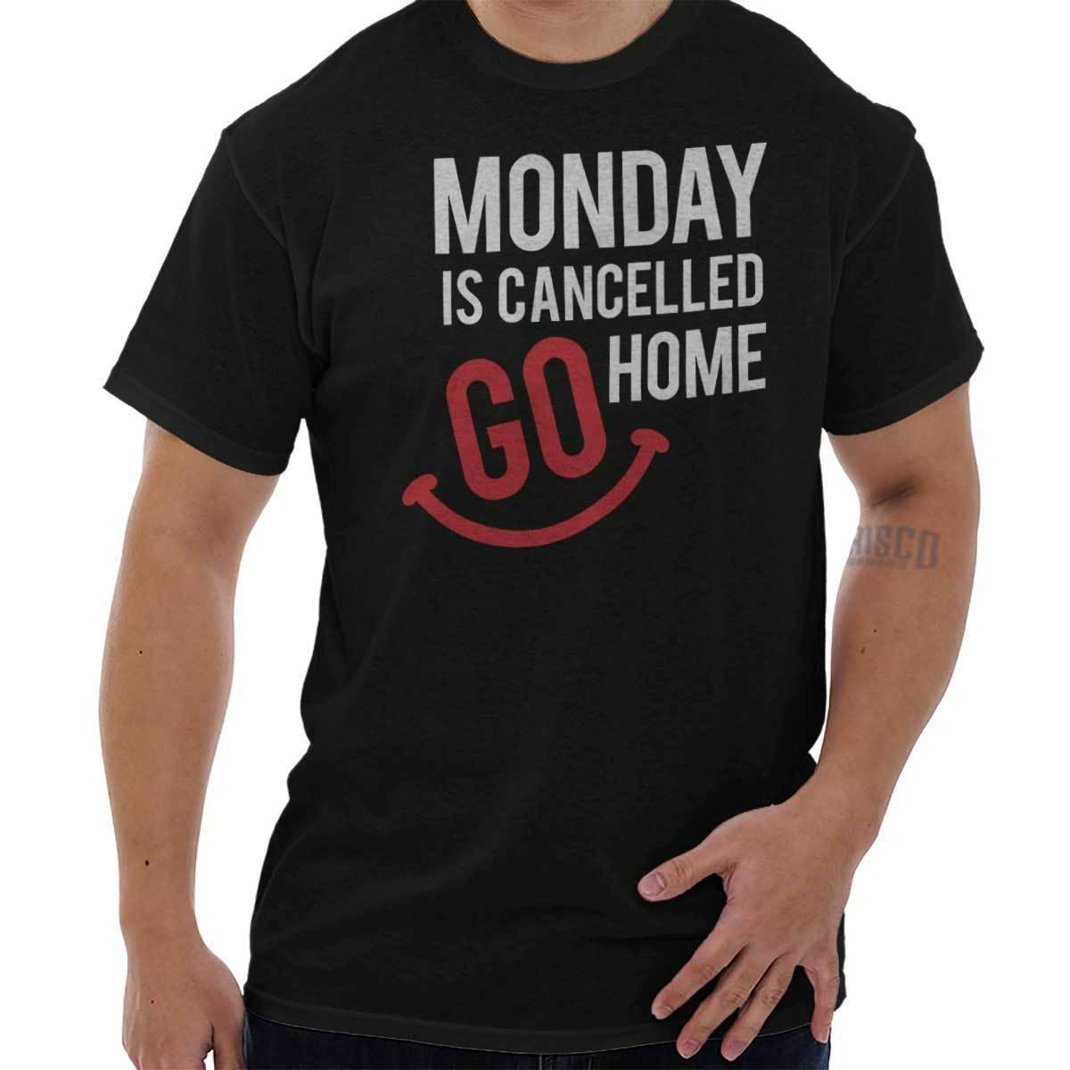 7b4d5b0e2d2 Monday Is Cancelled Go Home Funny Shirt