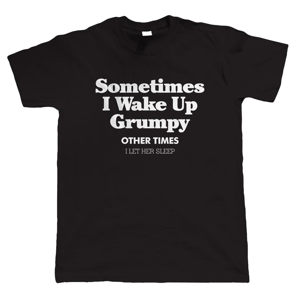 Sometimes I Wake Up Grumpy Mens Funny T Shirt Gift For Him Birthday Shirts And Buy Cool From Lijian047 1208