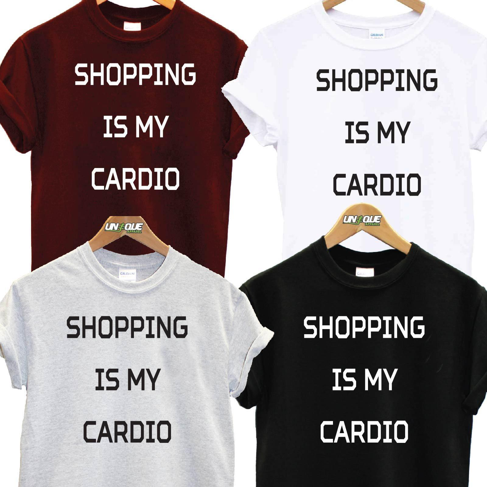 9eb2529fe SHOPPING IS MY CARDIO T SHIRT TOP TEE TUMBLR FASHION GYM FITNESS CHRISTMAS  NEW Funny Unisex Casual Tee Gift Crazy T Shirts Designs Ridiculous T Shirt  From ...