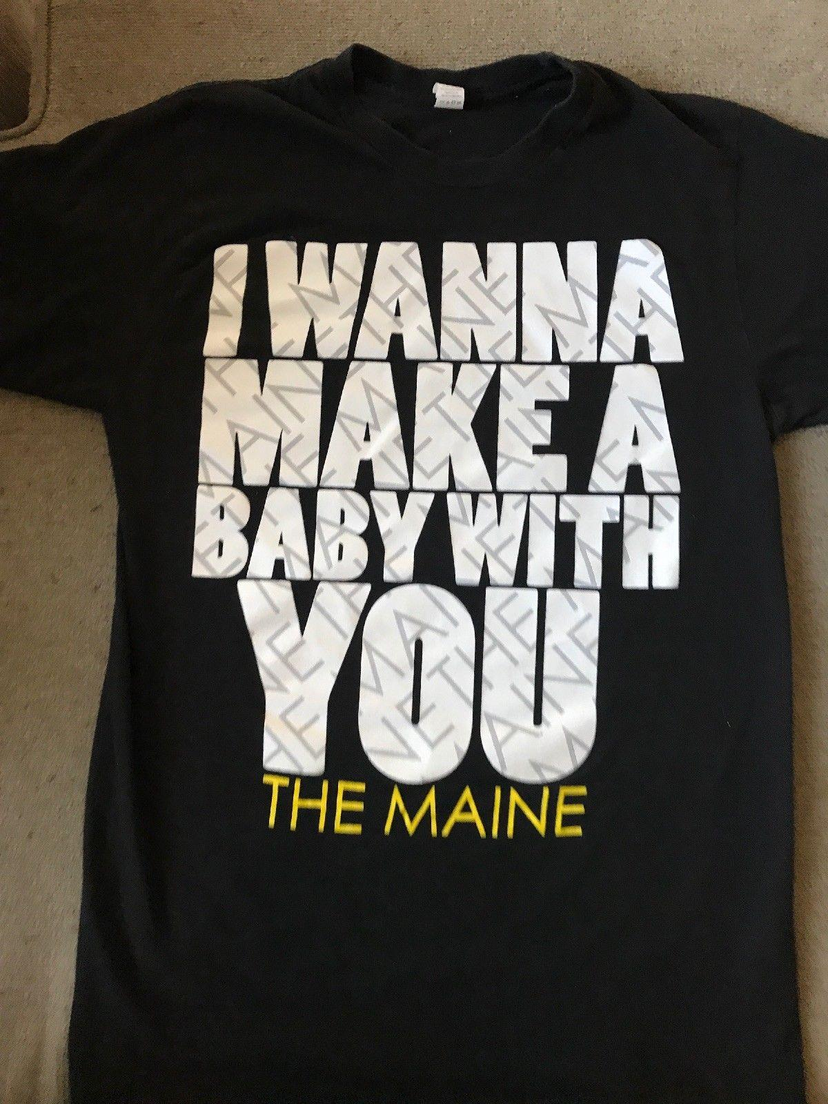 38cd2946 The Maine Band Wanna Make A Baby With You Graphic Black Concert S/S Shirt  Sz MFunny Unisex Tee Awesome Shirt Design Free T Shirts From Topclassaa, ...