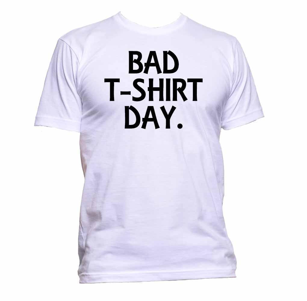 c4e5bfc6 Bad T Shirt Day Mens Womens Unisex Fashion Slogan Comedy Cool Funny Hipster  Fun Sleeve Harajuku Tops Funny Tees Men Short Mens T Shirts Funny Shirts  From ...