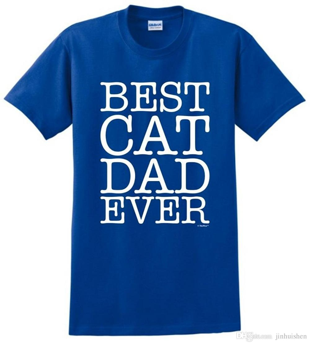 cc9a5517 2018 Casual Funny Tees Tshirts Best Cat Dad Ever T Shirt Quality T Shirt  Male Short Sleeve Shirts Cheap Shirts From Jinhuishen, $10.52| DHgate.Com