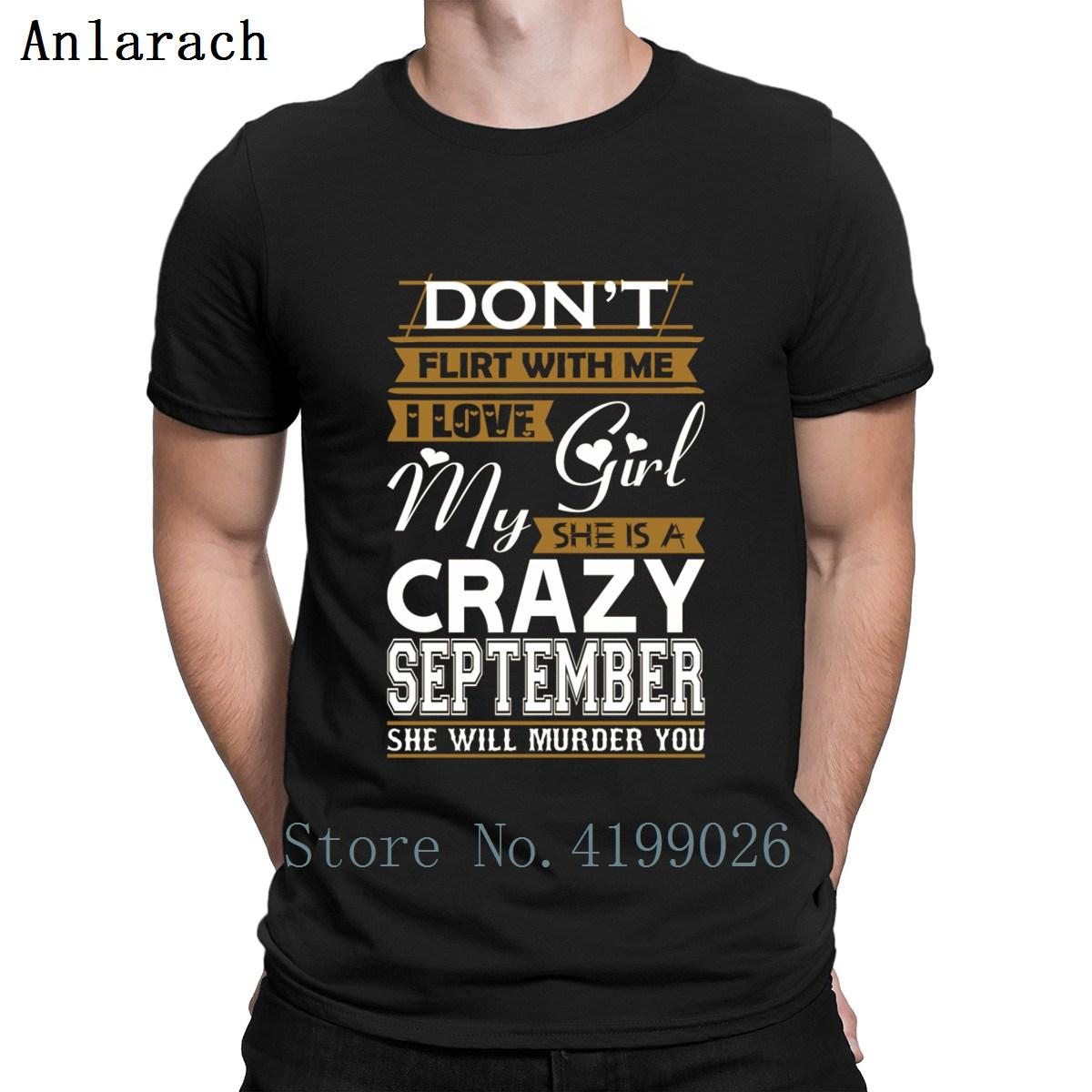 6b6aba51 Don't Flirt With Love My Girl She Crazy September Tshirt Trend Creative  Funny Tshirt For Men 2018 Family Big Sizes Top Quality