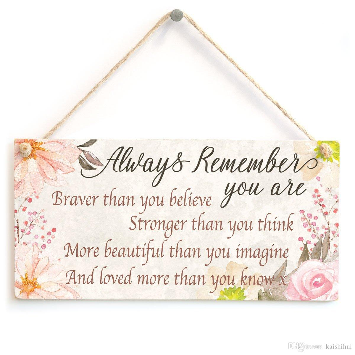 Always Remember You Are Braver Stronger More Beautiful