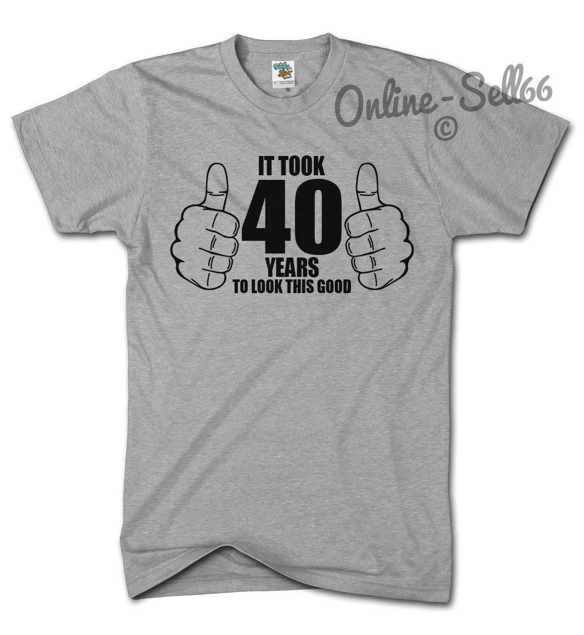 68fc35b6 It Took 40 Years To Look This Good Funny Tshirt Novelty Birthday 40th Top  Gift Funny Tops Tee New Unisex Funnytops Best Tee Shirts T Shirts Cheap  From ...