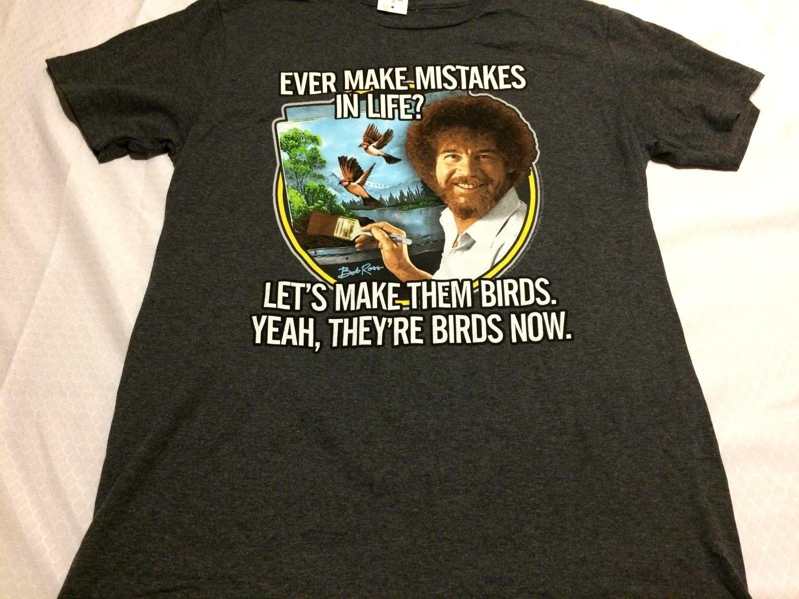 5cf4d5355 H26 NEW Bob Ross Turn Mistakes Into Birds Graphic T Shirt Gray Size MEDIUM  M Funny 100% Cotton T Shirt Cool Tee Shirt Designs Buy Cool T Shirts Online  From ...