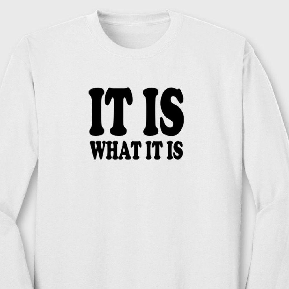38b9baf1 IT IS WHAT IT IS Sarcastic College Humor Funny Rude Quote Long Sleeve T  Shirt T Shirts With Prints Humorous Shirts From Caisemao03, $15.9|  DHgate.Com