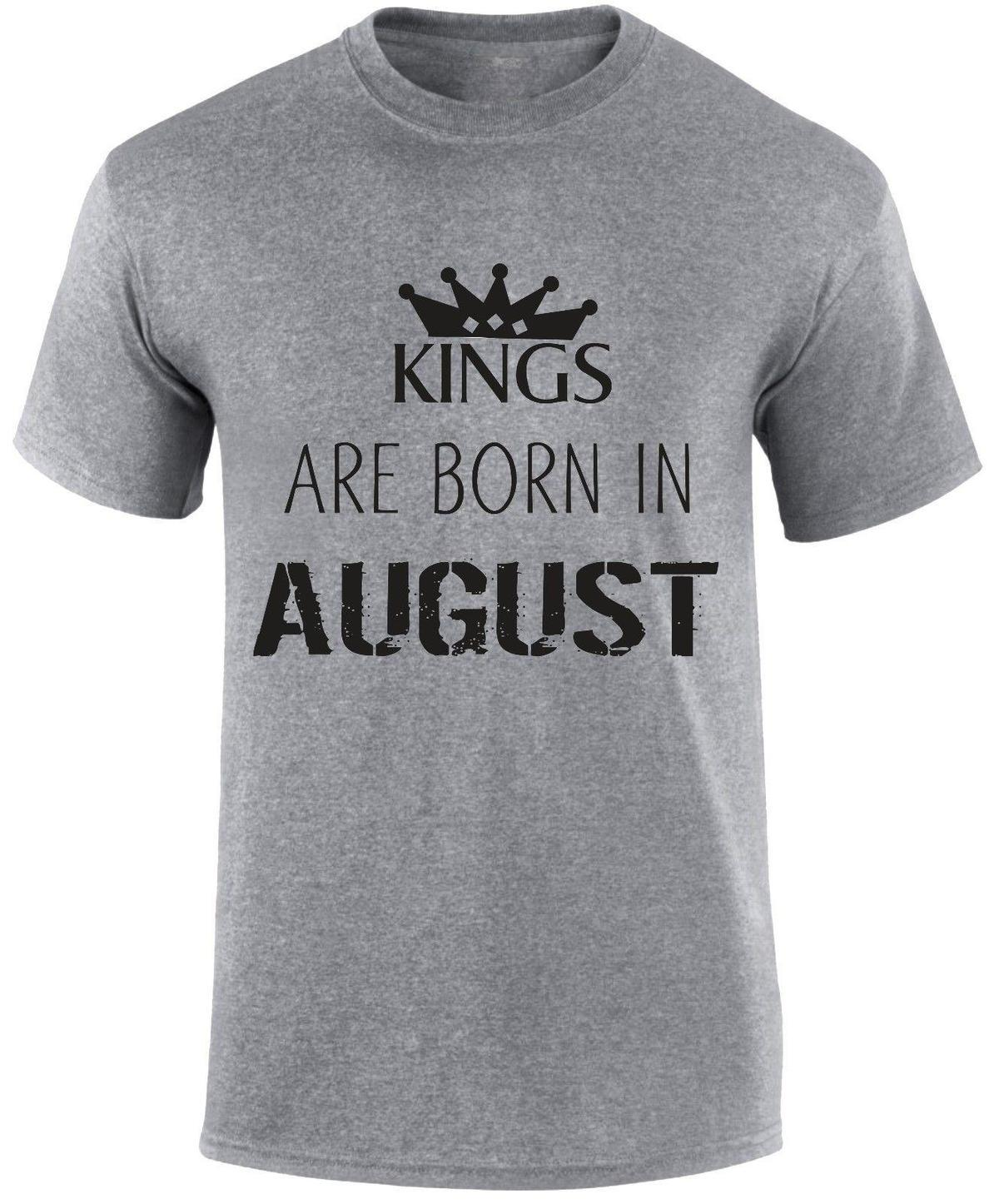 Kings Are Born In August Birthday Month Of Birth Royalty Party Slogan T Shirt Design Shirts Casual From Zhangjingxin08 1208
