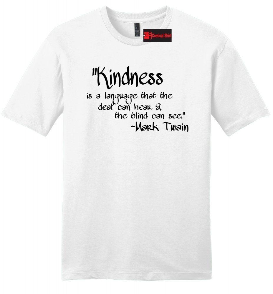 a9ac70e4 Kindness Language Everyone Understands Mens T Shirt Inspirational Quote Tee  Z2 Funny Unisex Casual Tee Gift Awesome T Shirts Designs Cool Funny Shirts  From ...