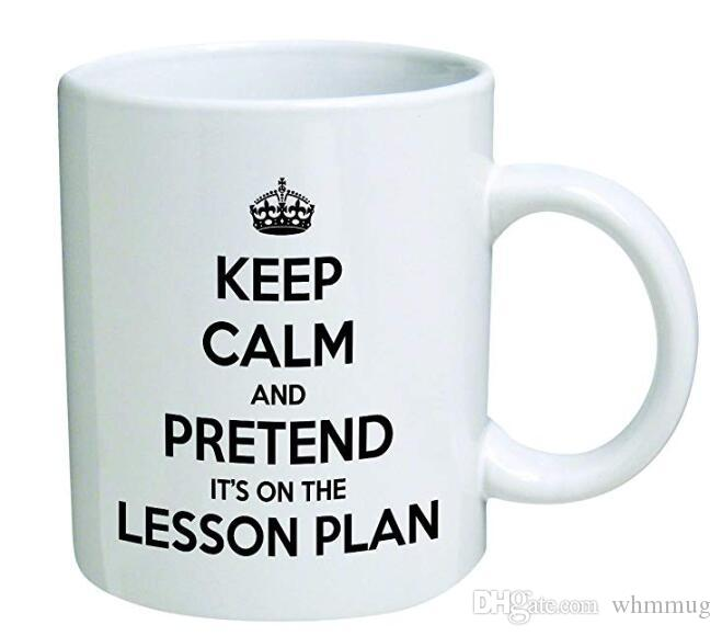 Keep calm and pretend it's on the lesson plan  Teacher, school - Coffee Mug  © By Heaven Creations 11 oz -Funny Inspirational and motivationa
