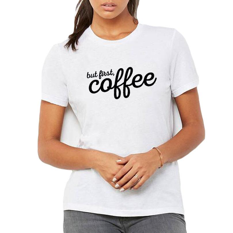 a410a82b1 Women's Tee But First Coffee Ladies Hipster Coffee Saying Letters Printing  Tshirt Harajuku Funny Coffee T Shirt Women Summer Tops Tumblr
