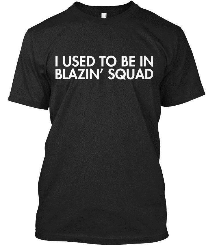 8243ff761 Custom I Used To Be In Blazin Squad Blazin' Standard Unisex T Shirt ...