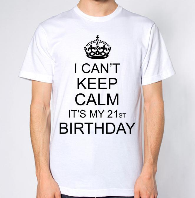 I CanT Keep Calm ItS My 21st Birthday T Shirt Happy Top Twenty First Latest Designer Shirts Coolest Tees From Amesion2502 1208