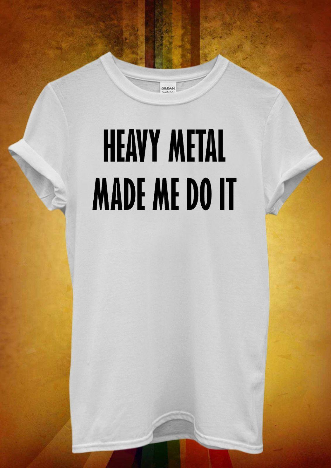 557eac8b4 Heavy Metal Made Me Do It Music Funny Men Women Unisex T Shirt Tank Top  Vest 975 Casual Funny Unisex Tee Gift Online Buy T Shirt Best T Shirt Shop  Online ...