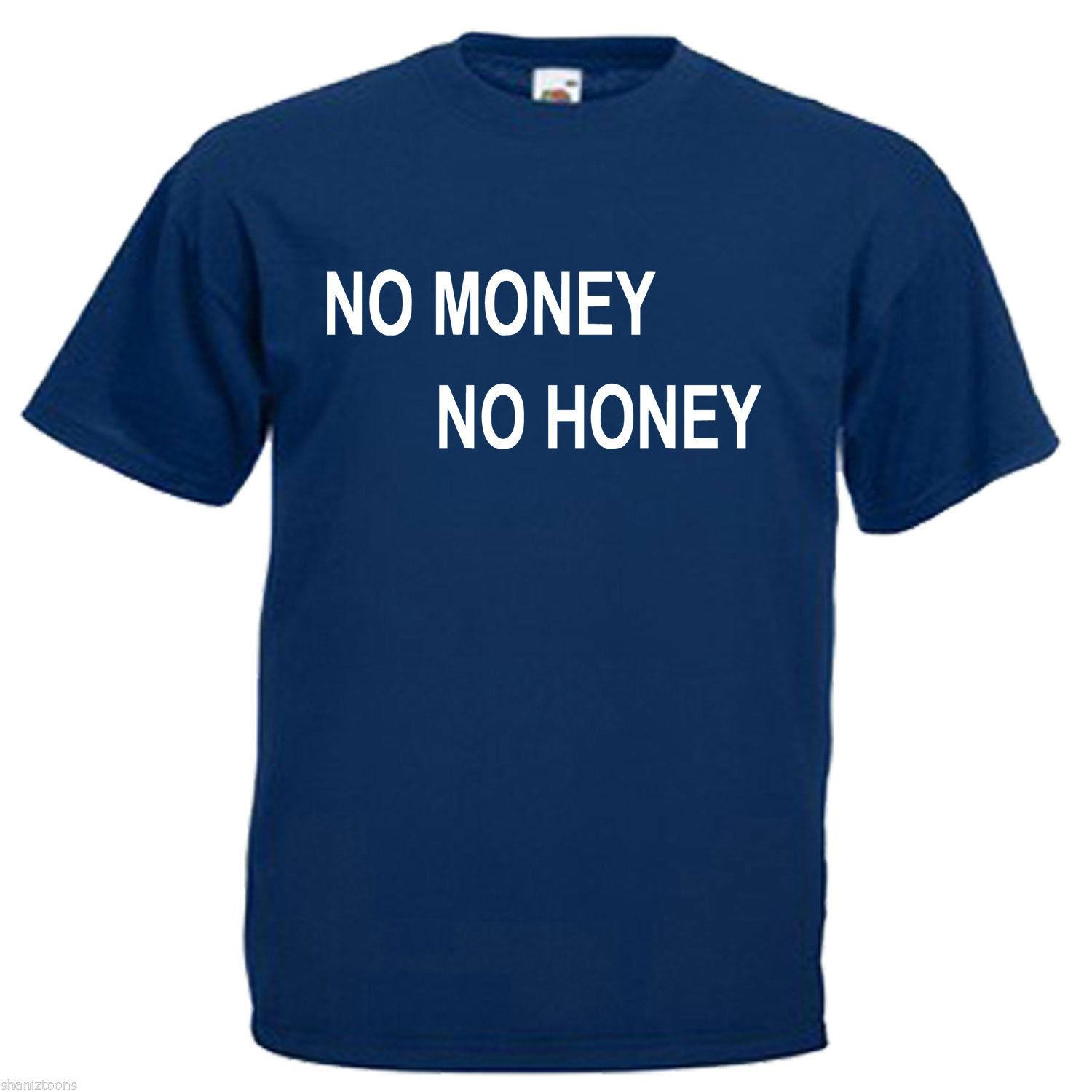 No Money No Honey Mens T Shirt 12 Colours Size S 3XL Funny Unisex Casual Tee  Gift Mens Tee Shirts Rude T Shirts From Fat dad,  10.18  DHgate.Com 184953d9cff2