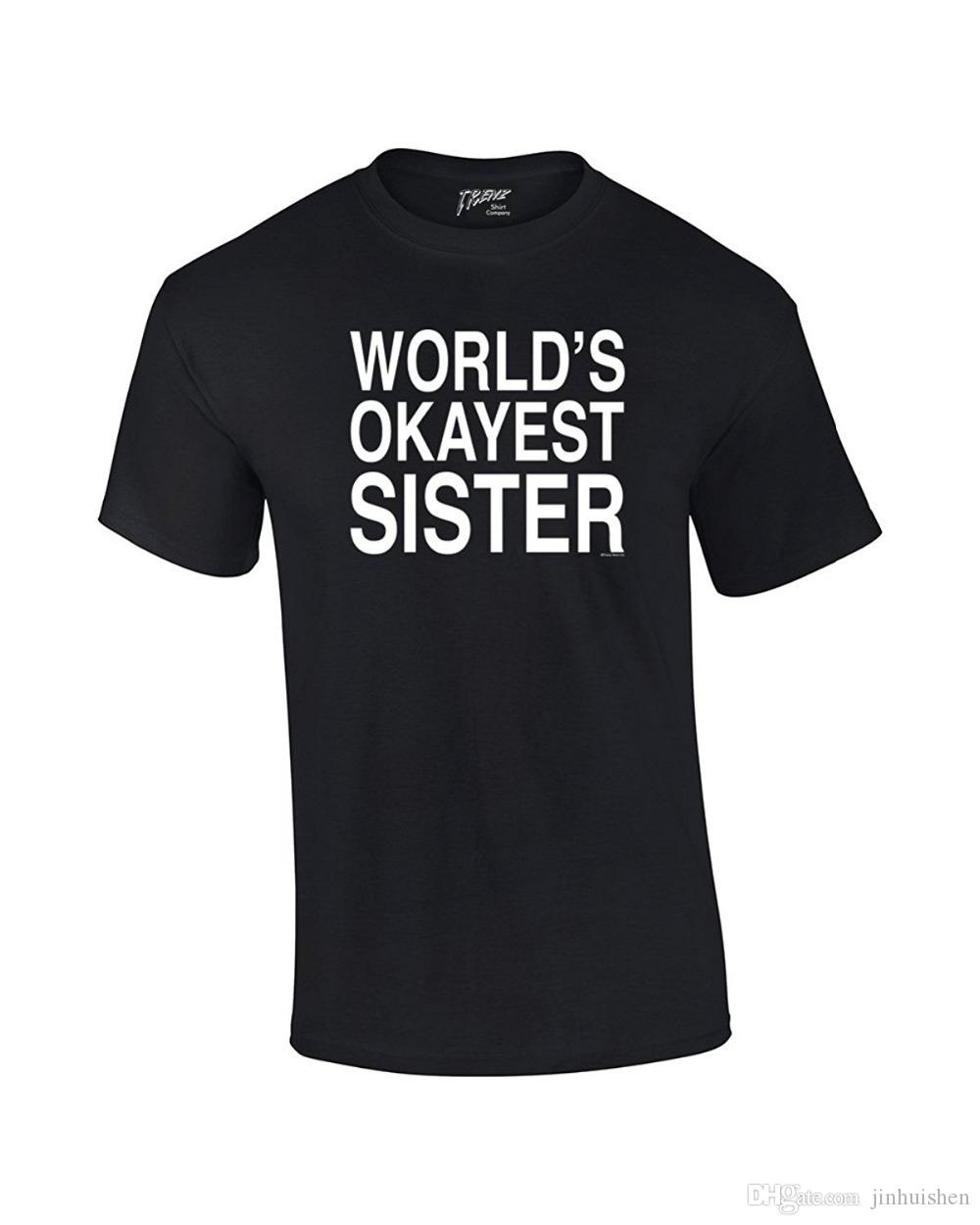 a6d029d97 2018 Fashion Casual Men T Shirts World'S Okayest Sister T Shirt Funny  Siblings Tee For Sisters Mens Top Tee Trendy T Shirts For Men Shirts Funny  From ...