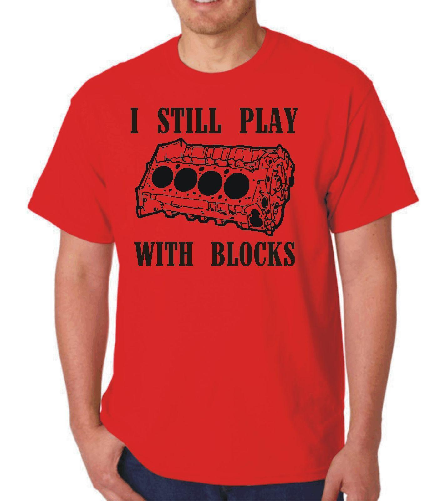 I STILL PLAY WITH BLOCKS AUTOMOTIVE HOT ROD T-SHIRT FUNNY V8 FORD CHEVY Funny free shipping