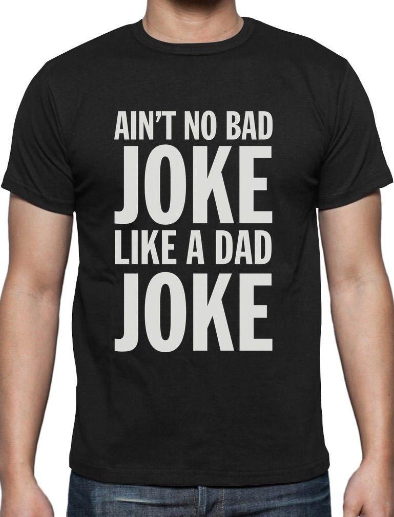 3bc2d9ab No Bad Joke Like Dad Joke Funny Father'S Day Gift For Dad T Shirt Cool Gift  Idea Best Designer T Shirts Funny Team Shirts From Yuxin006, $13.8|  DHgate.Com