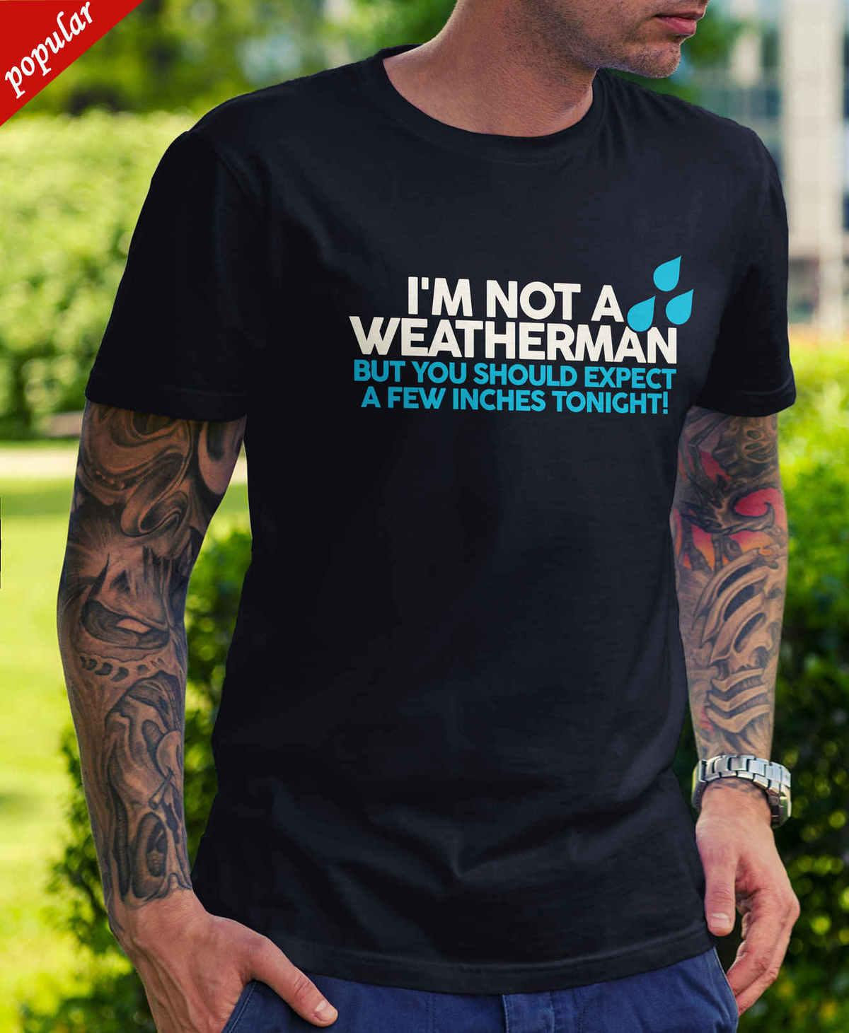 4fd46a8c4 Mens I'm Not A Weatherman T-Shirt - Funny Joke Gift Novelty His Rude Stag  Sexual