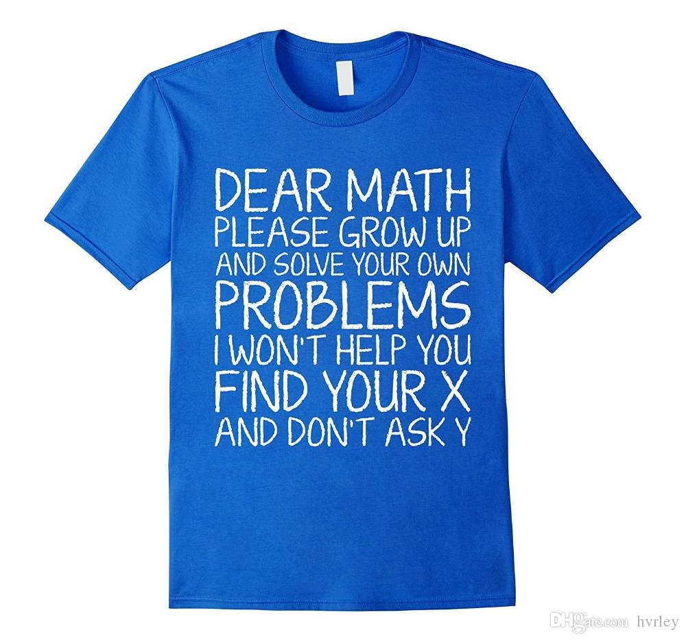 72cfe1d3a Dear Math Please Grow Up And Solve Your Own Problems T Shirt Mens Fashion  Novelty Short Sleeve Tee Tops Clothes One Day T Shirts Coolest T Shirt From  Hvrley ...
