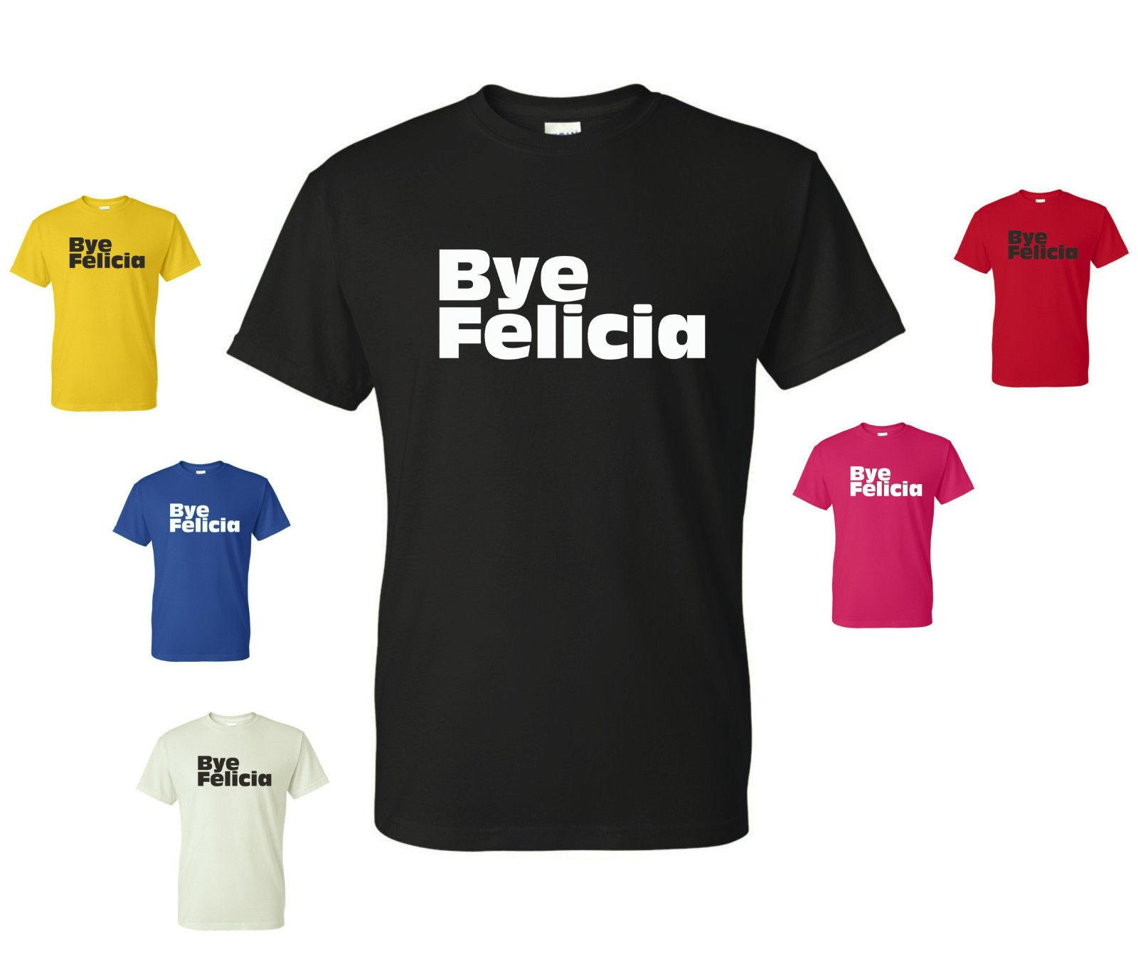 503ec806 Bye Felicia Shirt Next Friday Tee Funny T Ice Cube Movie Quote Meme College  Funny Unisex Casual Funny Clever T Shirts Best Sites For T Shirts From  Britwear, ...