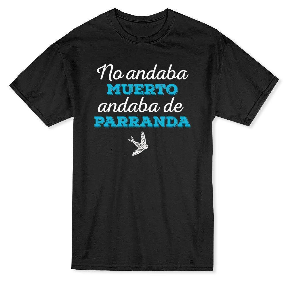 d92b9af5 No Andaba Muerto Andaba De Parranda Spanish Quote Graphic Men'S T Shirt  Online Tee Shirts Shopping Funniest Tee Shirts From Amesion62, $12.08|  DHgate.Com