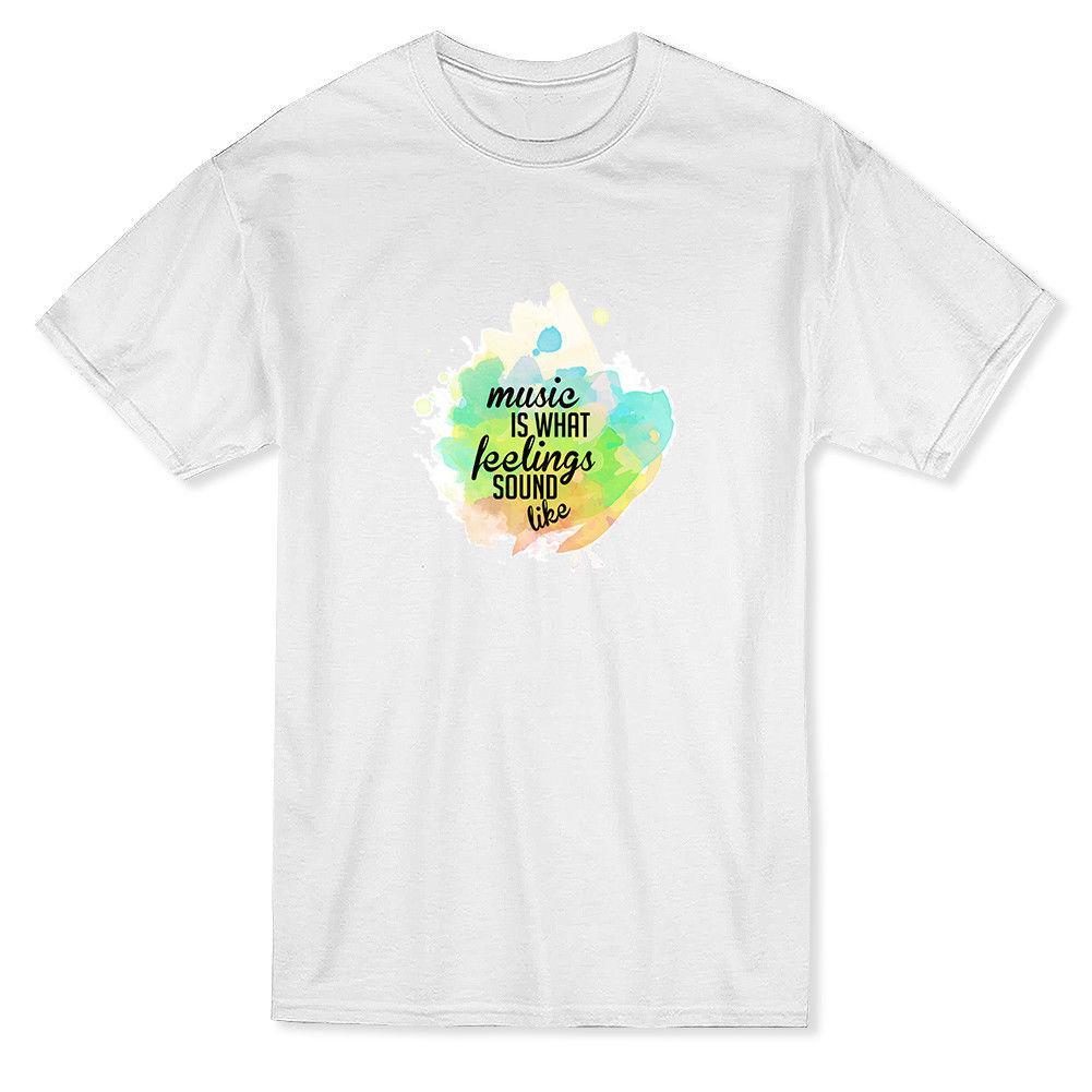 Music Is What Feelings Sound Like Cool Music Quote Men s T-shirt Mens 2018  fashion Brand T Shirt O-Neck 100%cotton T-Shirt Tops Tee custom