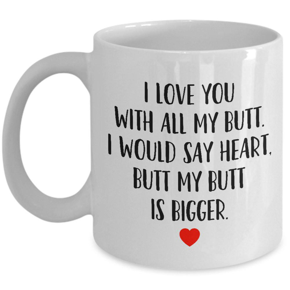 BoyfriendHusbandGirlfriendWifeBest All Quote You Friend Gift For Butt 11oz With Sarcastic Love Coffee My Mug I I6ybgYfv7