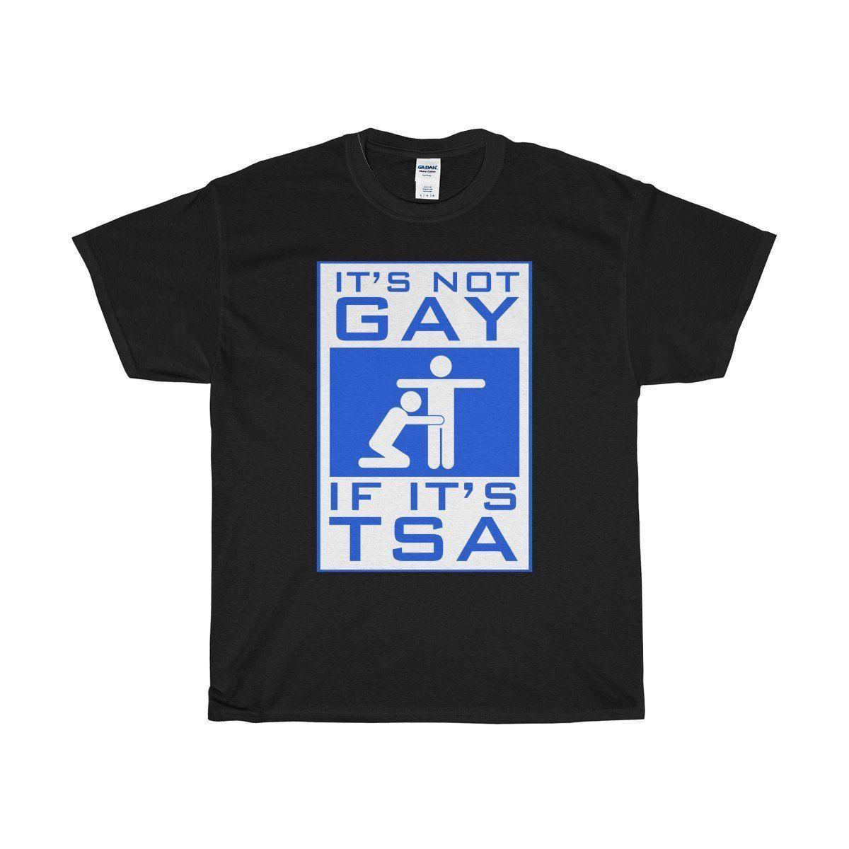 d824f3c723 It's not gay if it's TSA funny airport T-Shirt Unisex Heavy Cotton Tee  denim clothes camiseta t shirt