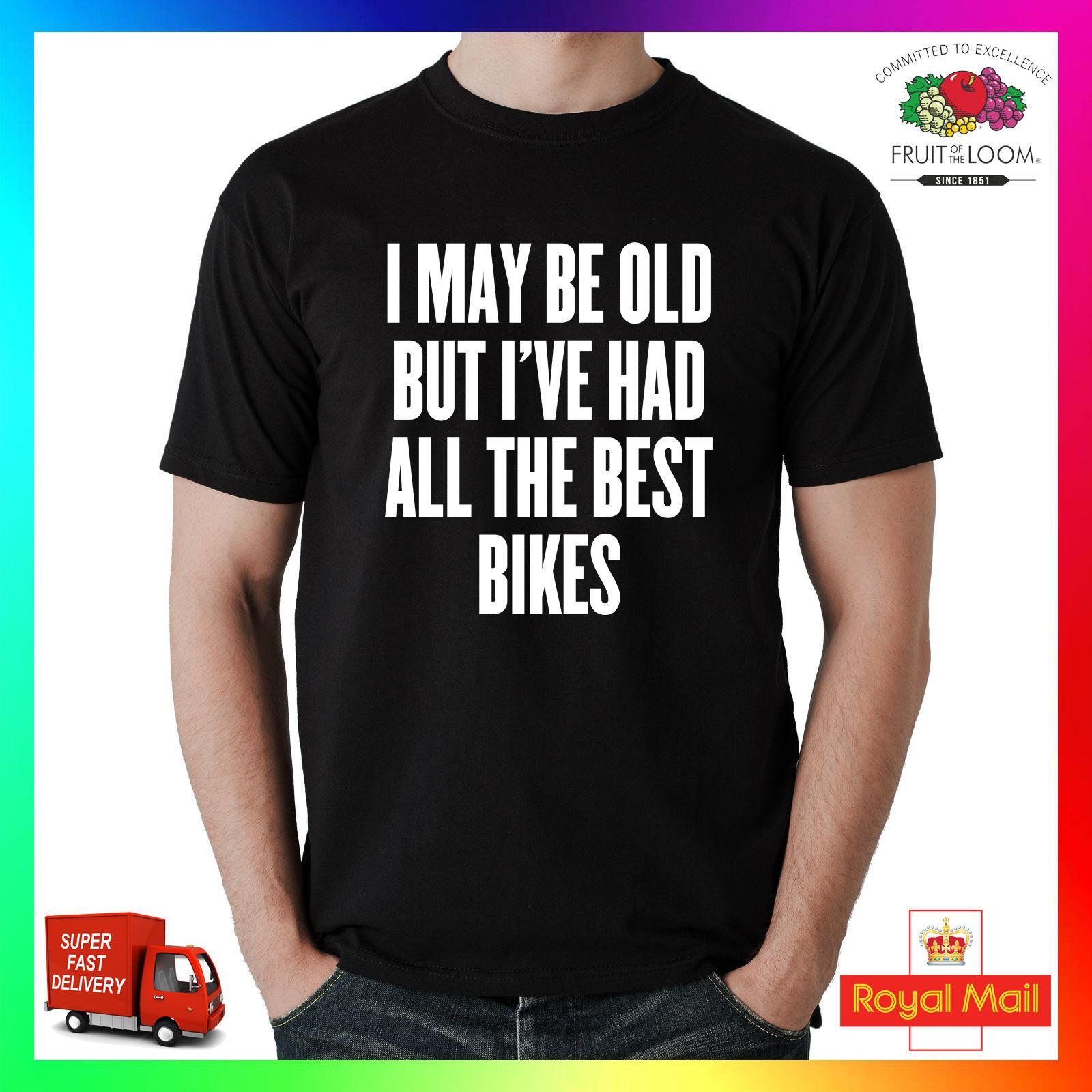 5463b5572485 I May Be Old But I've Had All The Best Bikes Tee Tshirt T-Shirt ...