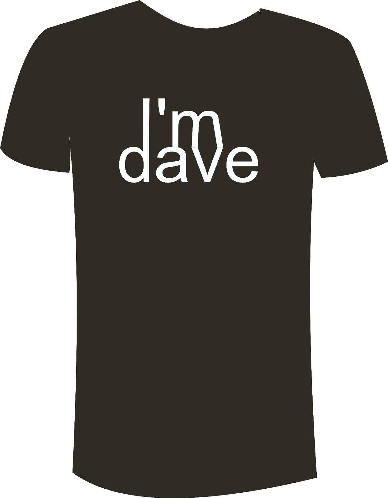 """IM DAVE"" FUNNY PRINTED T SHIRTS SIZES S-5XL BNWT GREAT XMAS GIFT Funny free shipping Unisex Casual"