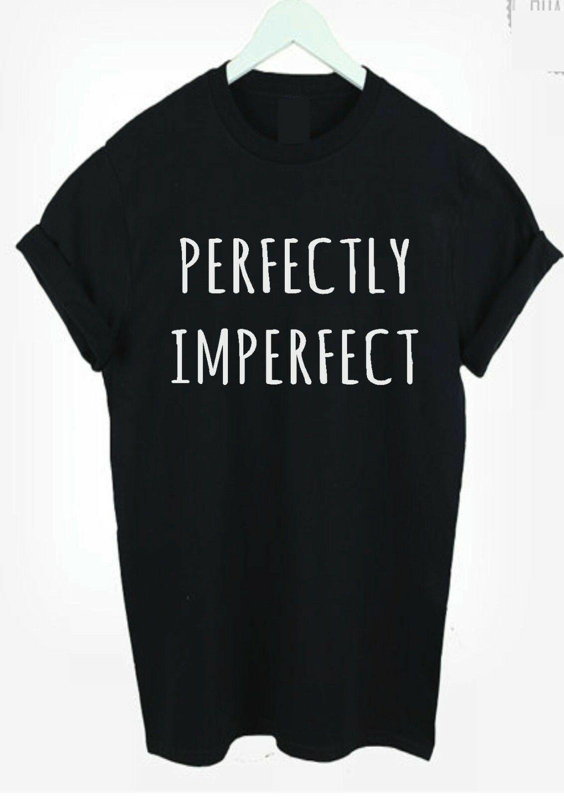 eb2625001a61 Perfectly Imperfect T Shirt Top Tumblr Blogger Fashion Perfect Slogan Sm  Xxxl Gift Print T Shirt